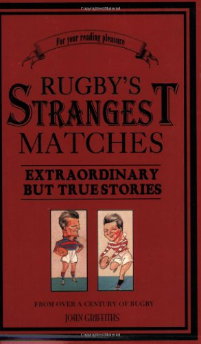 9781905798162: Rugby's Strangest Matches: Extraordinary but True Stories from over a Century of Rugby
