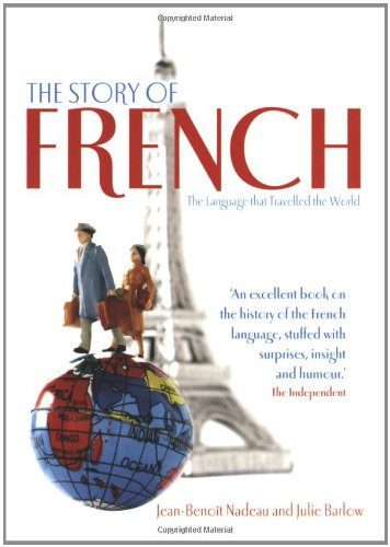 9781905798193: The Story of French: From Charlemagne to the Cirque Du Soleil