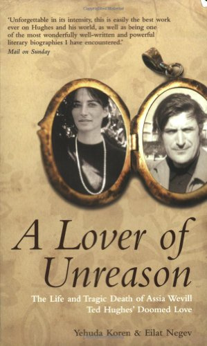A LOVER OF UNREASON: THE LIFE AND TRAGIC DEATH OF ASSIA WEVILL - TED HUGHES'S DOOMED LOVE: ...