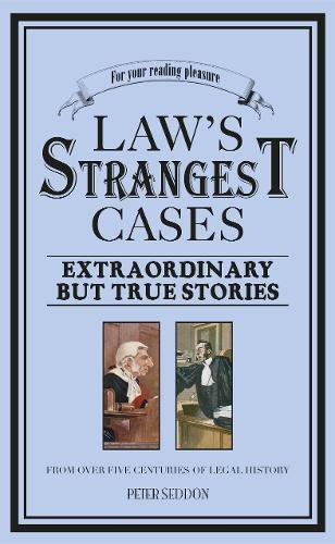 9781905798285: Law's Strangest Cases: Extraordinary But True Tales from over Five Centuries of Legal History: Extraordinary But True Incidents from Over Five Centuries of Legal History (The Strangest Series)