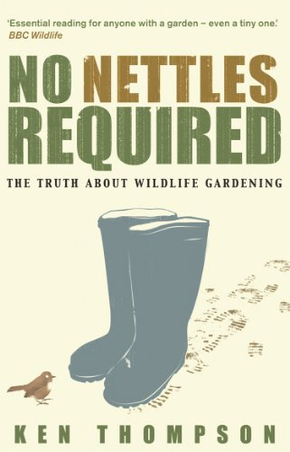 9781905811144: No Nettles Required: The Reassuring Truth About Wildlife Gardening