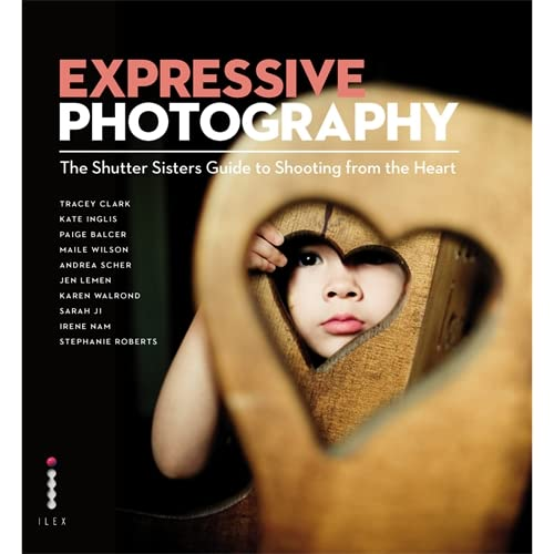 9781905814961: Expressive Photography: The Shutter Sisters' Guide to Shooting from the Heart