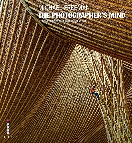 The Photographer's Mind: Creative Thinking for Better Digital Photos: Freeman, Michael