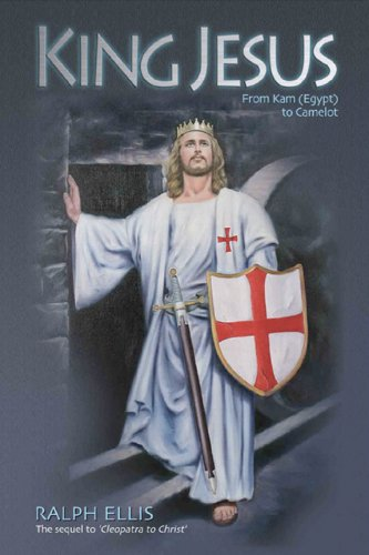 9781905815005: King Jesus, from Kam (Egypt) to Camelot. (King Jesus of Judaea was King Arthur of Britain)