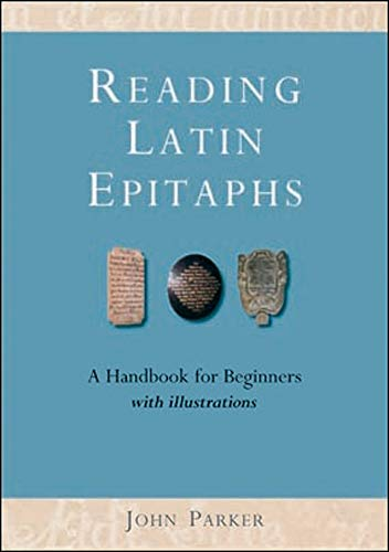 9781905816057: Reading Latin Epitaphs: A Handbook for Beginners, New Edition with Illustrations (Cultural Legacies)