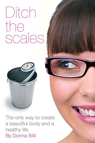 9781905823376: Ditch the Scales: The Only Way to Create a Beautiful Body and a Healthy Life