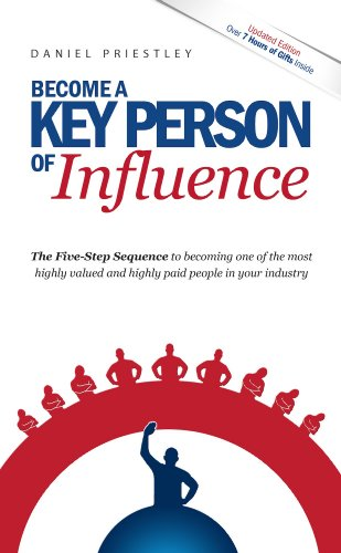 9781905823840: Become a Key Person of Influence: The 5 Step Sequence to Becoming One of the Most Highly Valued and Highly Paid People in Your Industry
