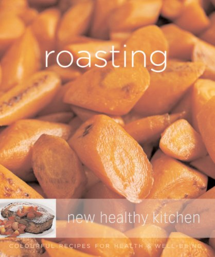 9781905825295: Roasting: Colourful Recipes for Health and Well-being (New Healthy Kitchen)