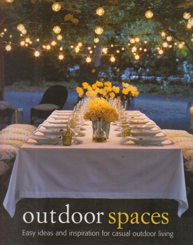 Outdoor Spaces: Easy Ideas and Inspiration for Casual Outdoor Living: Christene Barberich