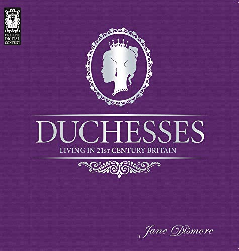 Duchesses - Living in 21st Century Britain: Dismore, Jane