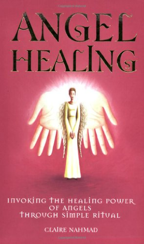 9781905857371: Angel Healing - Invoking The Healing Power Of Angels Through Simple Ritual
