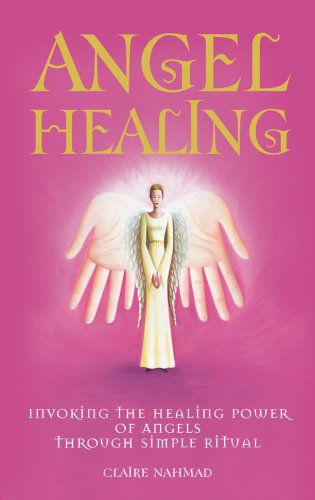 9781905857494: Angel Healing: Invoking the Healing Power of Angels through Simple Ritual