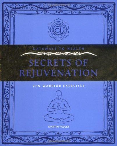 Gateways to Health: Secrets of Rejuvenation (Zen Warrior Exercises): Martin Faulks
