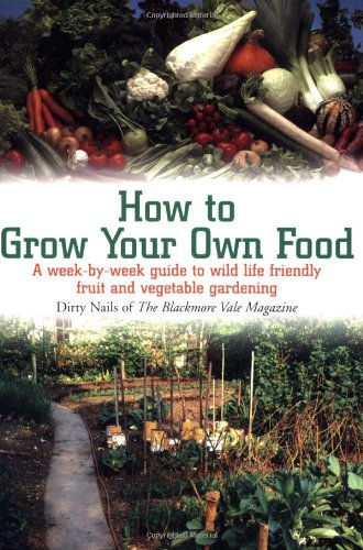 9781905862115: How to Grow Your Own Food: A Week-by-week Guide to Wild Life Friendly Fruit and Vegetable Gardening
