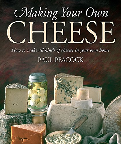 9781905862481: Making Your Own Cheese: How to Make All Kinds of Cheeses in Your Own Home