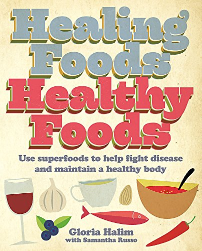 Healing Foods - Healthy Foods: Use Superfoods to Help Fight Disease and Maintain a Healthy Body: ...