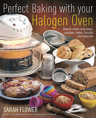 9781905862559: Perfect Baking with Your Halogen Oven: How to Create Tasty Bread, Cupcakes, Bakes, Biscuits and Savouries. Sarah Flower