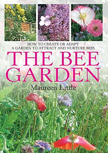 The Bee Garden: How to Create or Adapt a Garden to Attract and Nurture Bees.