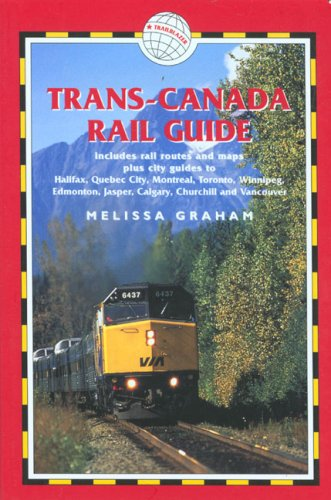 9781905864010: Trans-Canada Rail Guide, 4th: includes city guides to Halifax, Quebec City, Montreal, Toronto, Winnipeg, Edmonton, Calgary and Vanvouver
