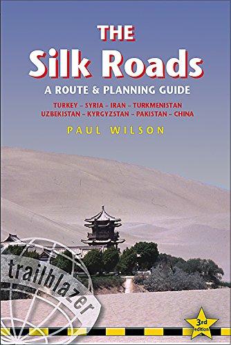 9781905864324: The Silk Roads: A Route and Planning Guide (Trailblazer) (Silk Roads: A Route & Planning Guide): Turkey, Syria, Iran, Turkmenistan, Uzbekistan, Kyrgyzstan, Pakistan, China