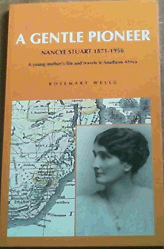 9781905864386: A Gentle Pioneer: Nancye Stuart 1871-1956: A Young Mother's Life and Travels in Southern Africa