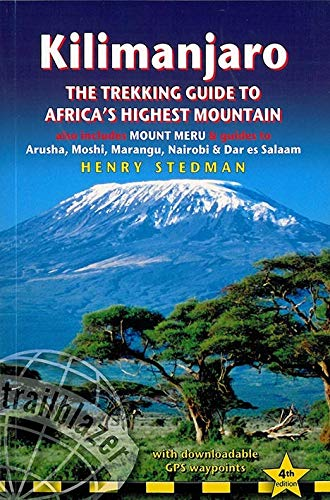 9781905864546: Kilimanjaro - The Trekking Guide to Africa's Highest Mountain: (Includes Mt Meru And Guides To Nairobi, Dar Es Salaam, Arusha, Moshi And Marangu) (Trailblazer Trekking Guides)