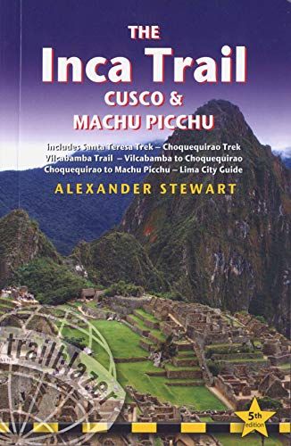 9781905864553: Inca Trail, Cusco & Machu Picchu: Includes Santa Teresa Trek, Choquequirao Trek, Vilcabamba Trail, Vilcabamba To Choquequirao, Choquequirao To Machu ... Inca Trail, Cusco & Machu Picchu)