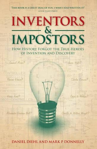 Inventors & Impostors: How History Forgot the True Heroes of Invention and Discovery: Daniel ...