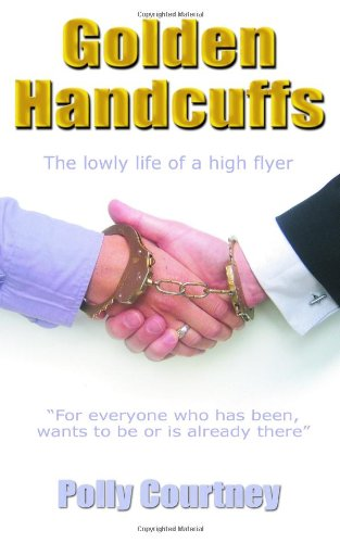 9781905886340: Golden Handcuffs: The Lowly Life of a High Flyer