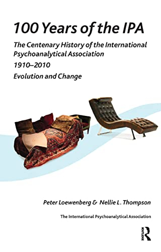 100 Years of IPA: The Centenary History of the International Psychoanalytical Association 1910-2010...