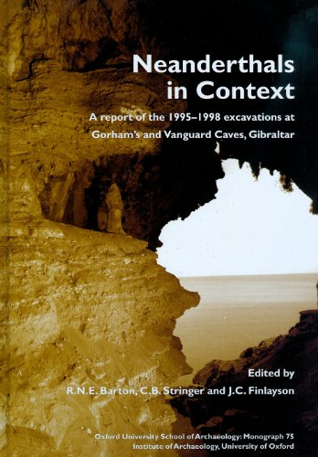 9781905905249: Neanderthals in Context: a report of the 1995-98 excavations at Gorham's and Vanguard Caves, Gibraltar (Oxford University School of Archaeology Monographs)