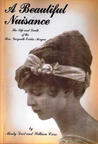 9781905914104: A Beautiful Nuisance: The Life and Death of Hon.Gwyneth Ericka Morgan