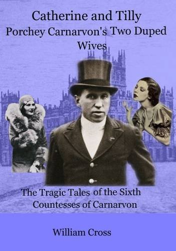 9781905914258: Catherine and Tilly : Porchey Carnarvon's Two Duped Wives: The Tragic Tales of the Sixth Countesses of Carnarvon