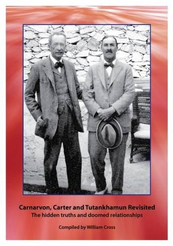 9781905914364: Carnarvon, Carter and Tutankhamun Revisited: The Hidden Truths and Doomed Relationships