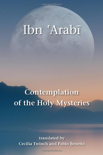 Contemplation of the Holy Mysteries: The Mashahid: Ibn 'Arabi