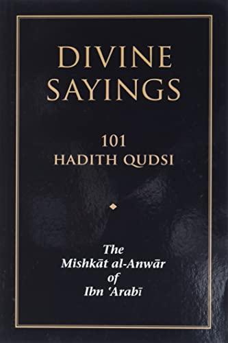 Divine Sayings: 101 Hadith Qudsi: The Mishkat: Arabi, Muhyiddin Ibn;