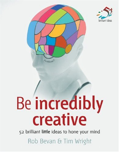 9781905940035: Be Incredibly Creative: 52 Brilliant Little Ideas for Honing Your Mind (52 Brilliant Little Ideas)