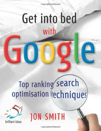 9781905940493: Get into Bed with Google: Top Ranking Search Optimisation Techniques
