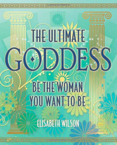 The Ultimate Goddess: No. II: Be the Woman You Want to be: Elisabeth Wilson