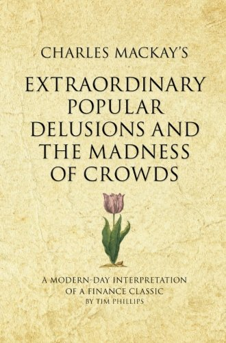 9781905940912: Charles Mackay's Extraordinary Popular Delusions and the Madness of Crowds: A modern-day interpretation of a finance classic (Infinite Success)