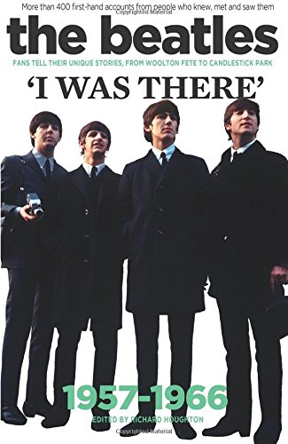 9781905959945: The Beatles: I Was There: More Than 400 Fans Tell Their Stories