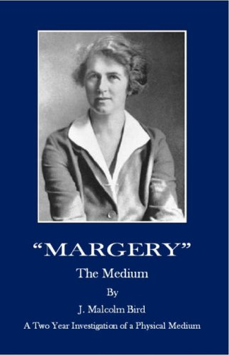 """Margery"""" the Medium: A Two Year Investigation: Bird, J. Malcolm"""