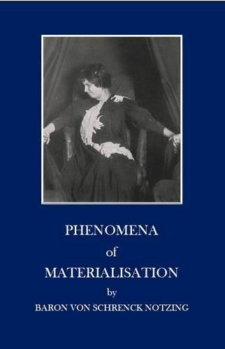 Phenomena of Materialisation: Schrenck Notzing, Baron Albert von