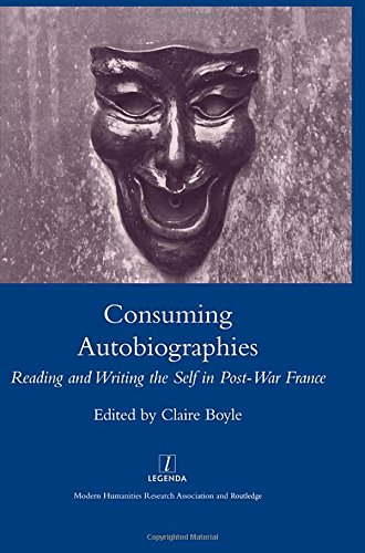 9781905981106: Consuming Autobiographies: Reading and Writing the Self in Post-war France (Legenda Main)