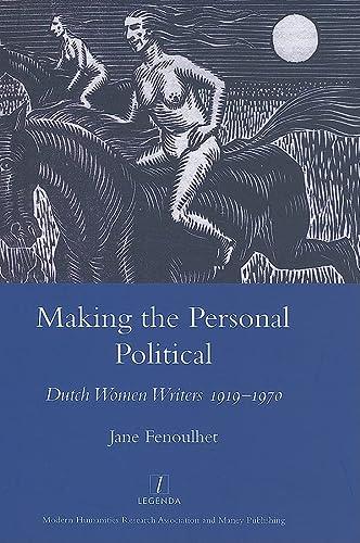9781905981373: Making the Personal Political: Dutch Women Writers 1919-1970 (Legenda Main Series)