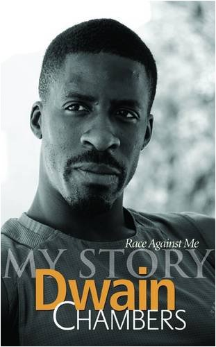 Race Against Me: My Story: Dwain Chambers