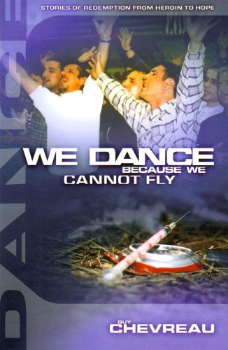 9781905991167: We Dance Because We Cannot Fly: Stories of Redemption from Heroin to Hope
