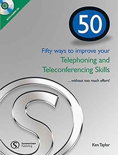 50 Ways to Improving Your Telephoning and Teleconferencing Skills: without Too Much Effort...: ...
