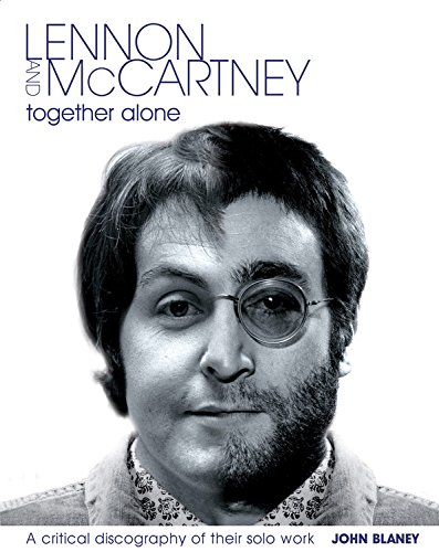 9781906002022: Lennon and McCartney, Together Alone: A Critical Discography of the Solo Work