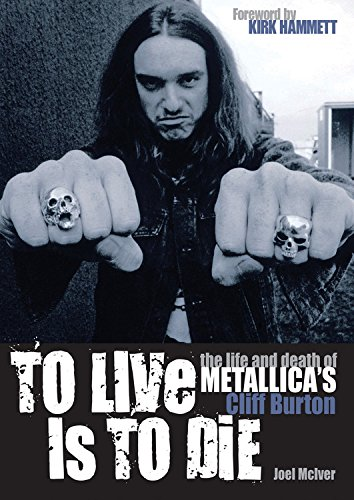 To Live Is To Die: The life and death of Metallica's Cliff Burton: Joel McIver